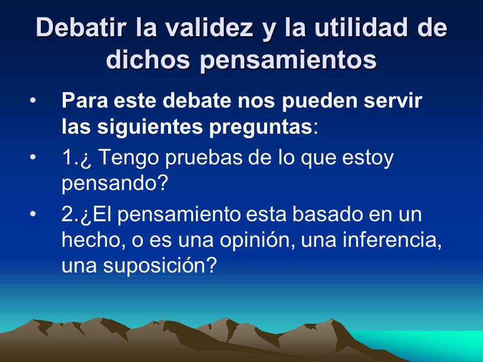 Debatir la validez y la utilidad de dichos pensamientos
