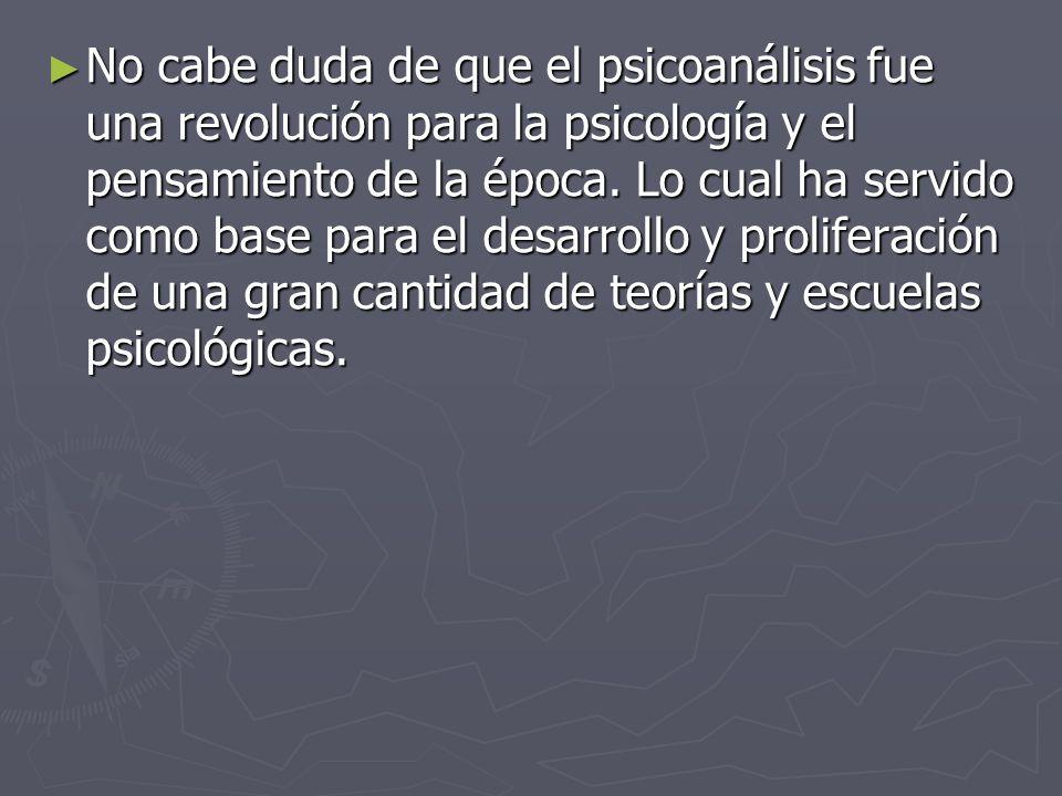 No cabe duda de que el psicoanálisis fue una revolución para la psicología y el pensamiento de la época.
