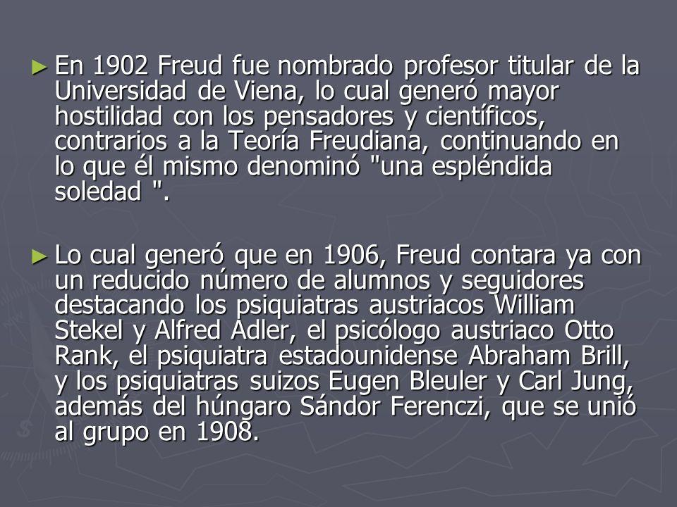 En 1902 Freud fue nombrado profesor titular de la Universidad de Viena, lo cual generó mayor hostilidad con los pensadores y científicos, contrarios a la Teoría Freudiana, continuando en lo que él mismo denominó una espléndida soledad .