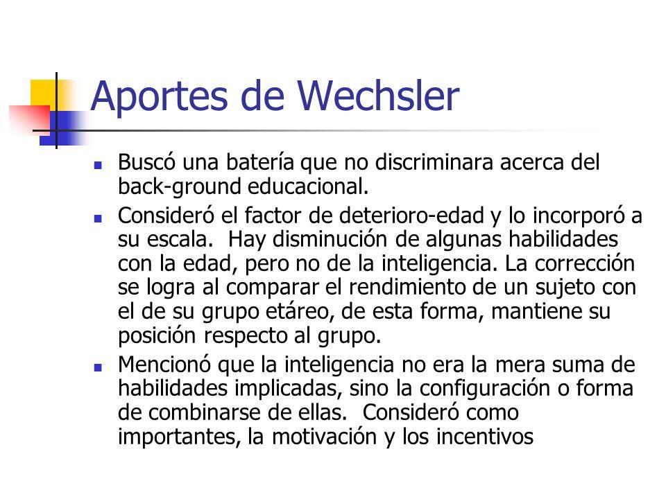 Aportes de WechslerBuscó una batería que no discriminara acerca del back-ground educacional.