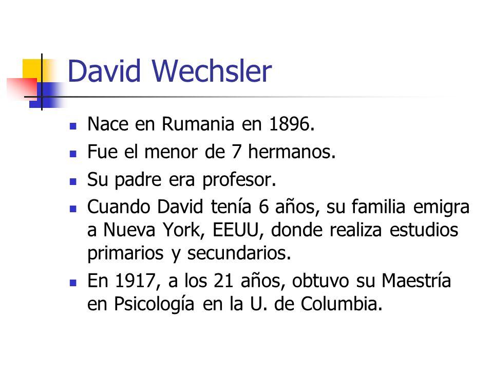 David Wechsler Nace en Rumania en 1896. Fue el menor de 7 hermanos.