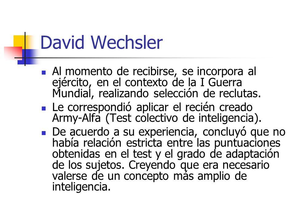 David Wechsler Al momento de recibirse, se incorpora al ejército, en el contexto de la I Guerra Mundial, realizando selección de reclutas.