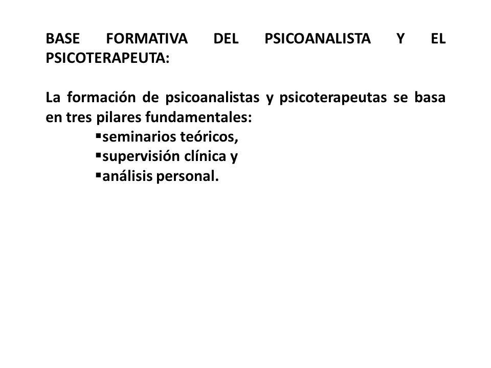 BASE FORMATIVA DEL PSICOANALISTA Y EL PSICOTERAPEUTA: