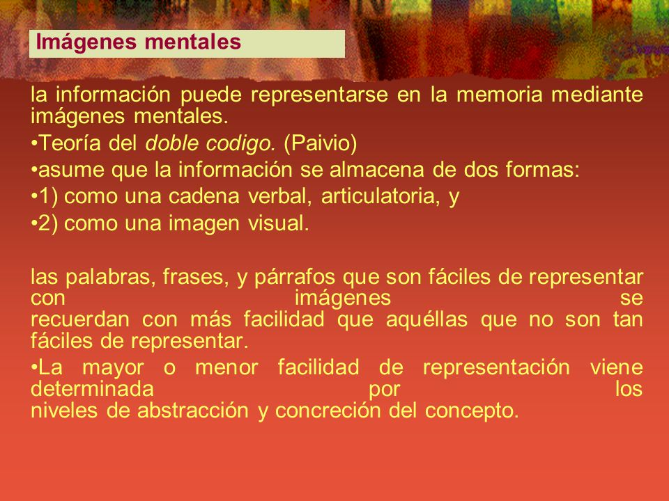 Imágenes mentalesla información puede representarse en la memoria mediante imágenes mentales. Teoría del doble codigo. (Paivio)