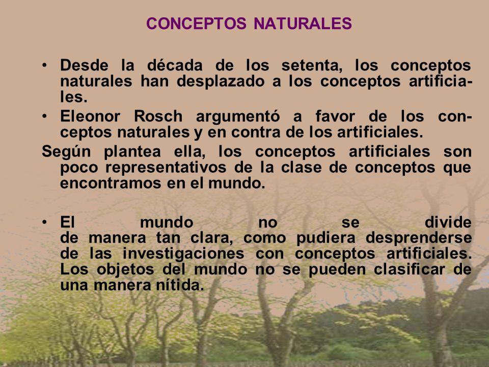 CONCEPTOS NATURALES Desde la década de los setenta, los conceptos naturales han desplazado a los conceptos artificia- les.