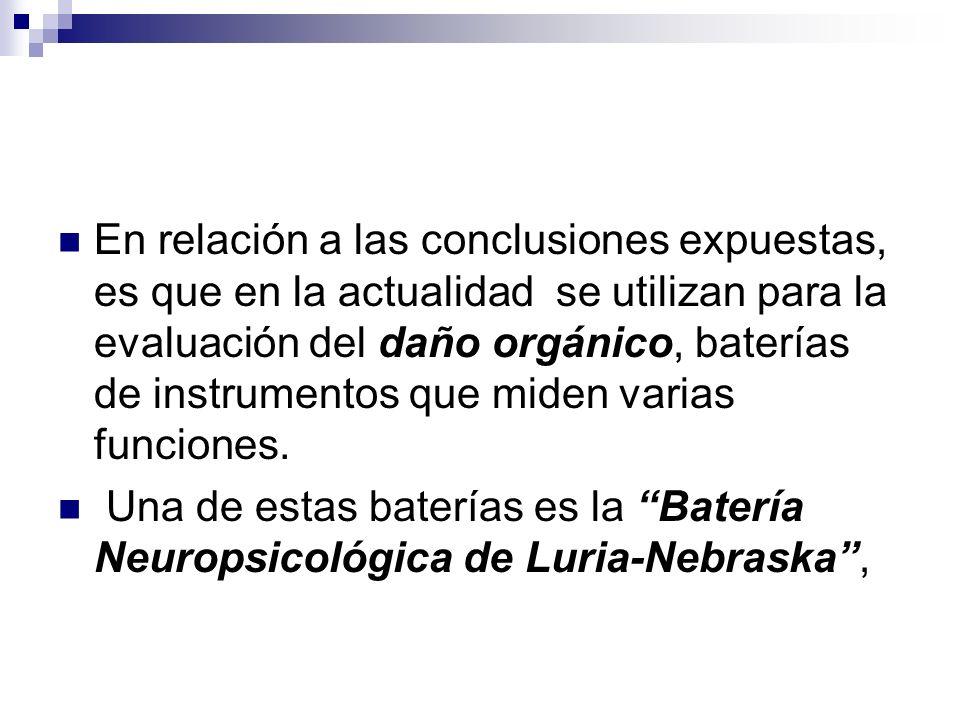 En relación a las conclusiones expuestas, es que en la actualidad se utilizan para la evaluación del daño orgánico, baterías de instrumentos que miden varias funciones.
