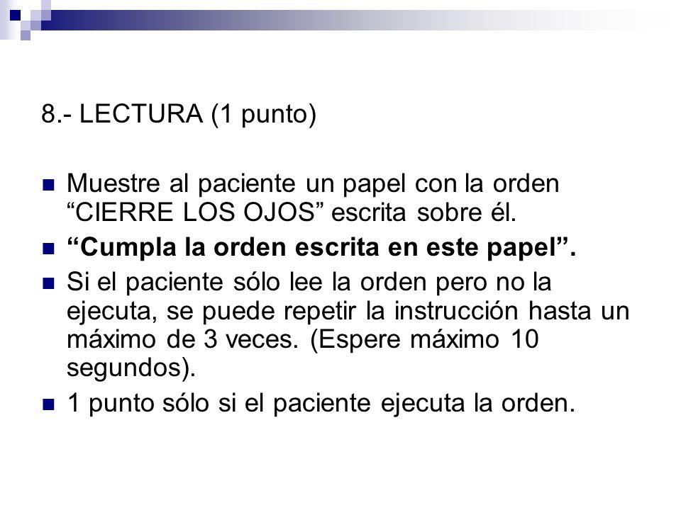 8.- LECTURA (1 punto)Muestre al paciente un papel con la orden CIERRE LOS OJOS escrita sobre él. Cumpla la orden escrita en este papel .