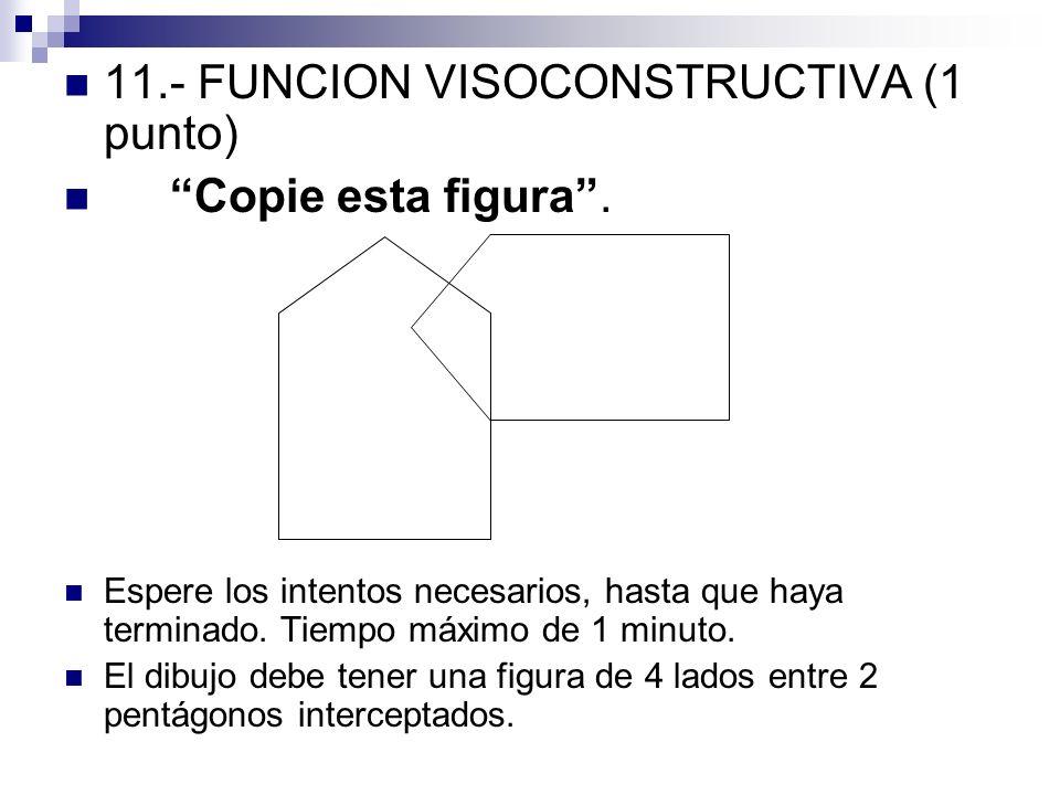 11.- FUNCION VISOCONSTRUCTIVA (1 punto) Copie esta figura .