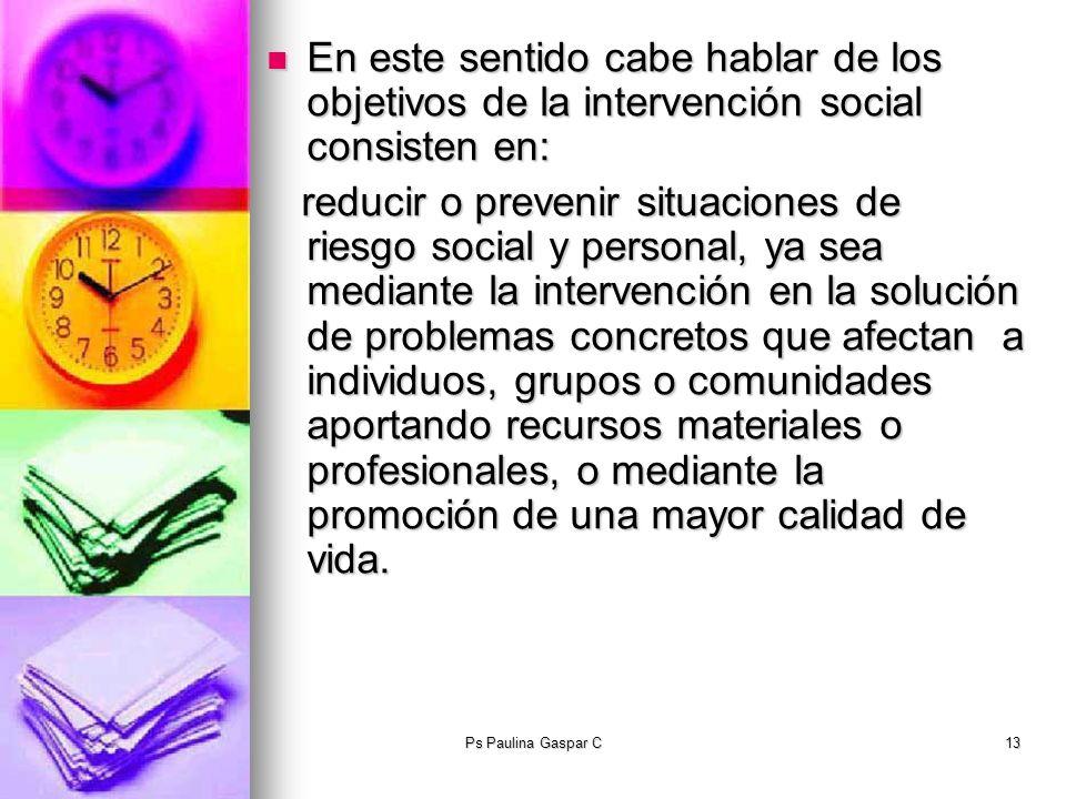 En este sentido cabe hablar de los objetivos de la intervención social consisten en: