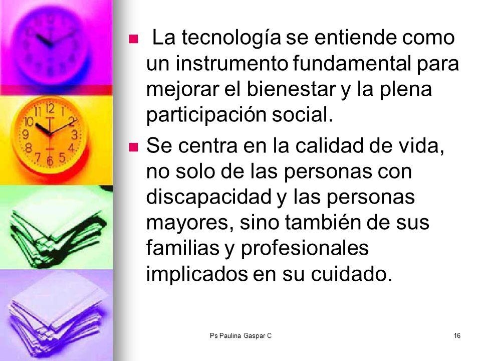 La tecnología se entiende como un instrumento fundamental para mejorar el bienestar y la plena participación social.