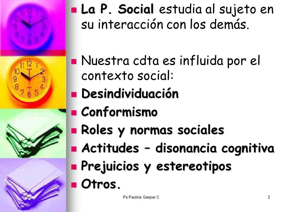La P. Social estudia al sujeto en su interacción con los demás.