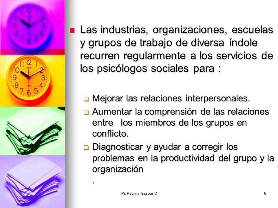 Las industrias, organizaciones, escuelas y grupos de trabajo de diversa índole recurren regularmente a los servicios de los psicólogos sociales para :