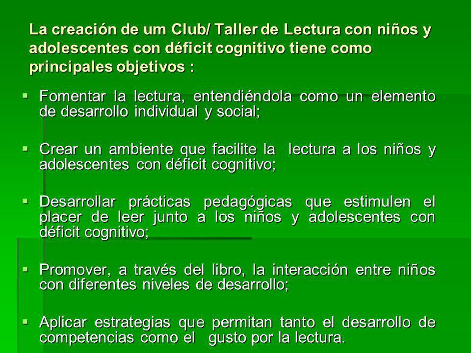 La creación de um Club/ Taller de Lectura con niños y adolescentes con déficit cognitivo tiene como principales objetivos :