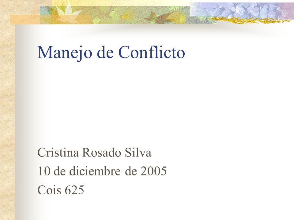 Manejo de Conflicto Cristina Rosado Silva 10 de diciembre de 2005
