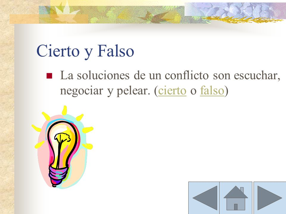 Cierto y Falso La soluciones de un conflicto son escuchar, negociar y pelear. (cierto o falso)