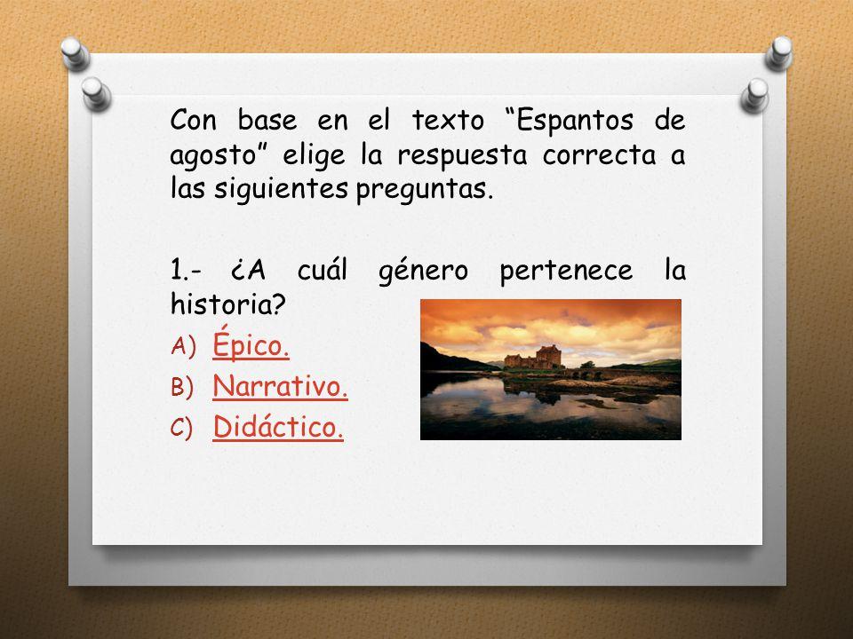 Con base en el texto Espantos de agosto elige la respuesta correcta a las siguientes preguntas.