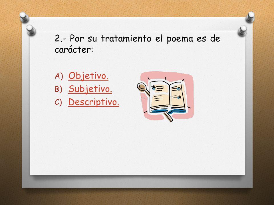 2.- Por su tratamiento el poema es de carácter: