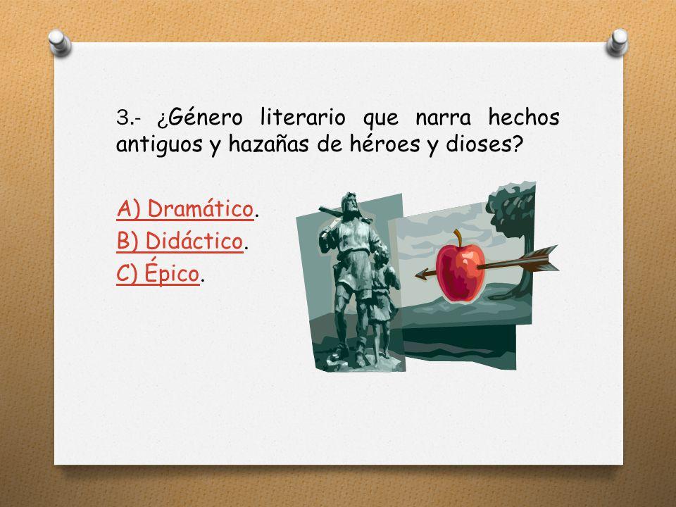 3.- ¿Género literario que narra hechos antiguos y hazañas de héroes y dioses.