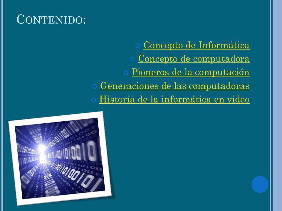 Contenido: Concepto de Informática Concepto de computadora