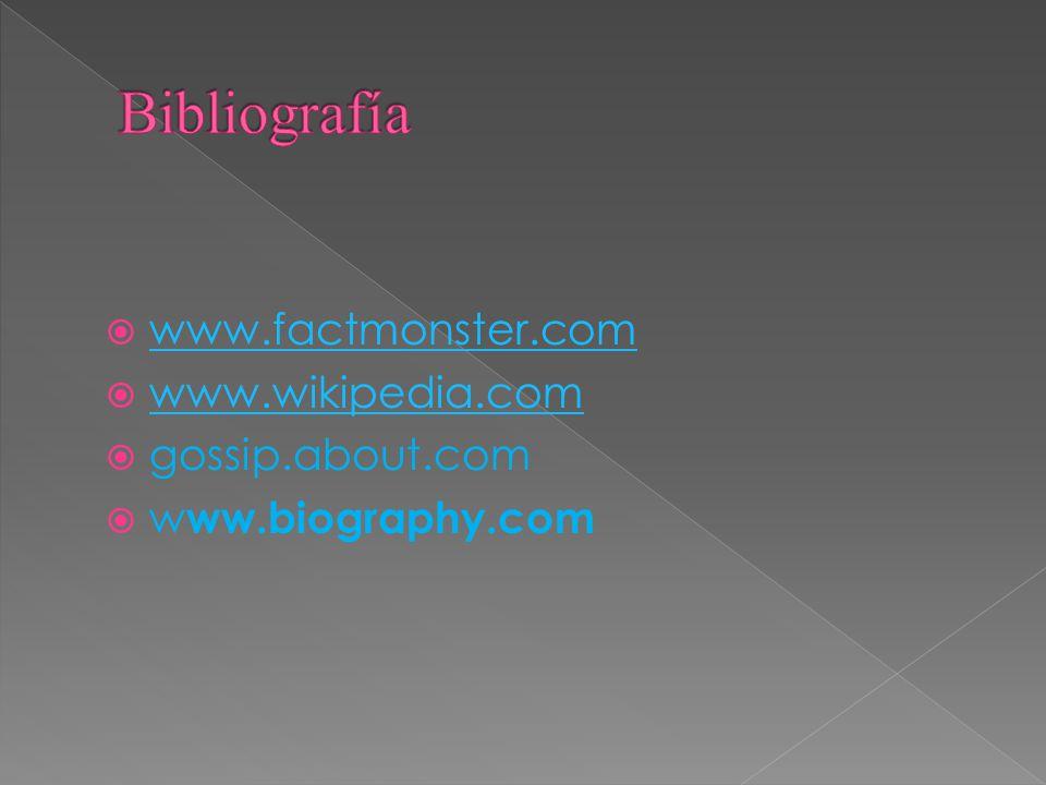 Bibliografía www.factmonster.com www.wikipedia.com gossip.about.com