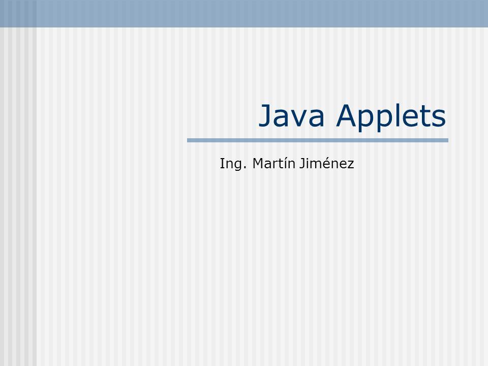 Java Applets Ing. Martín Jiménez