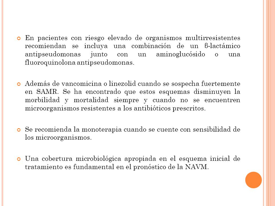 En pacientes con riesgo elevado de organismos multirresistentes recomiendan se incluya una combinación de un β-lactámico antipseudomonas junto con un aminoglucósido o una fluoroquinolona antipseudomonas.