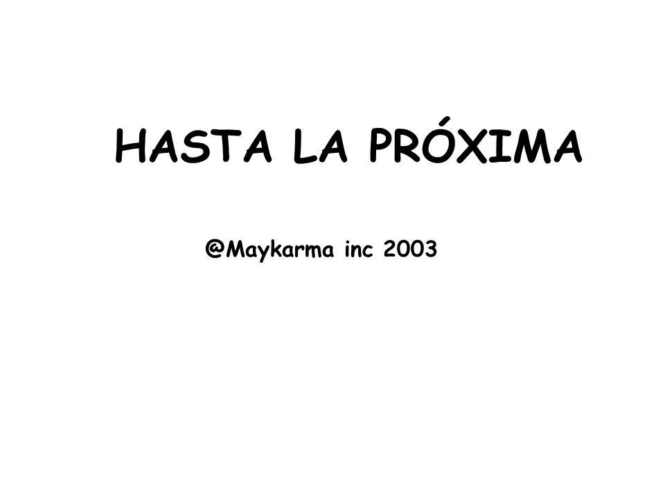 HASTA LA PRÓXIMA @Maykarma inc 2003