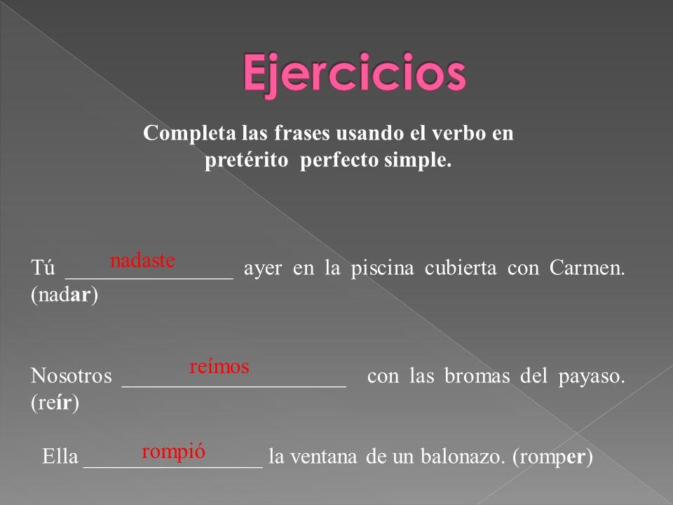 Completa las frases usando el verbo en pretérito perfecto simple.