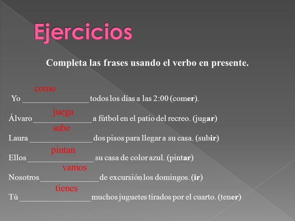 Completa las frases usando el verbo en presente.