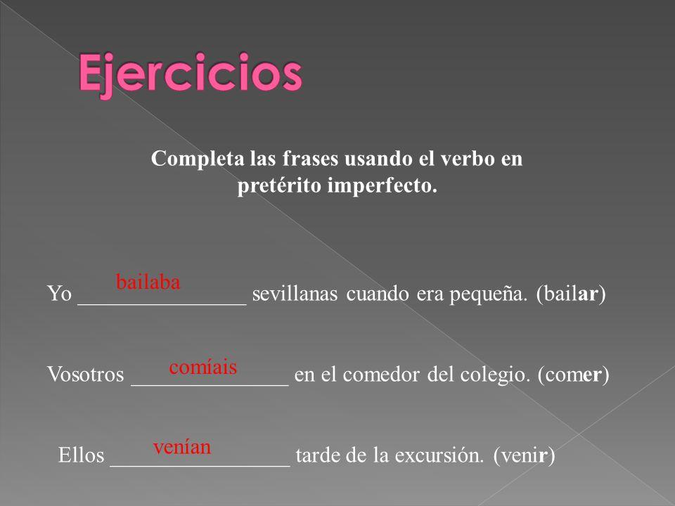 Completa las frases usando el verbo en