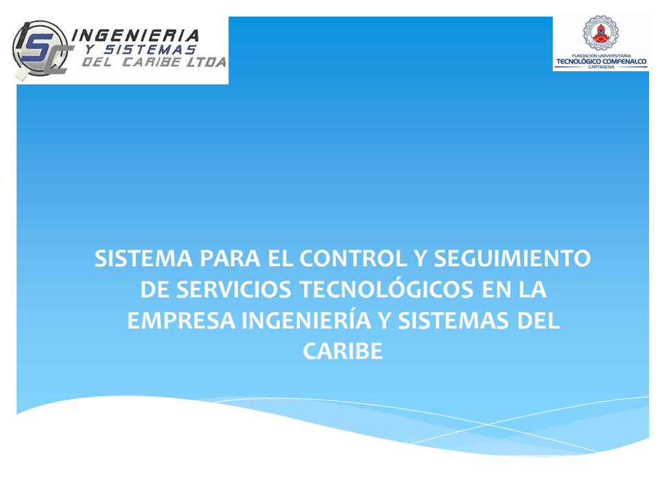 SISTEMA PARA EL CONTROL Y SEGUIMIENTO DE SERVICIOS TECNOLÓGICOS EN LA EMPRESA INGENIERÍA Y SISTEMAS DEL CARIBE