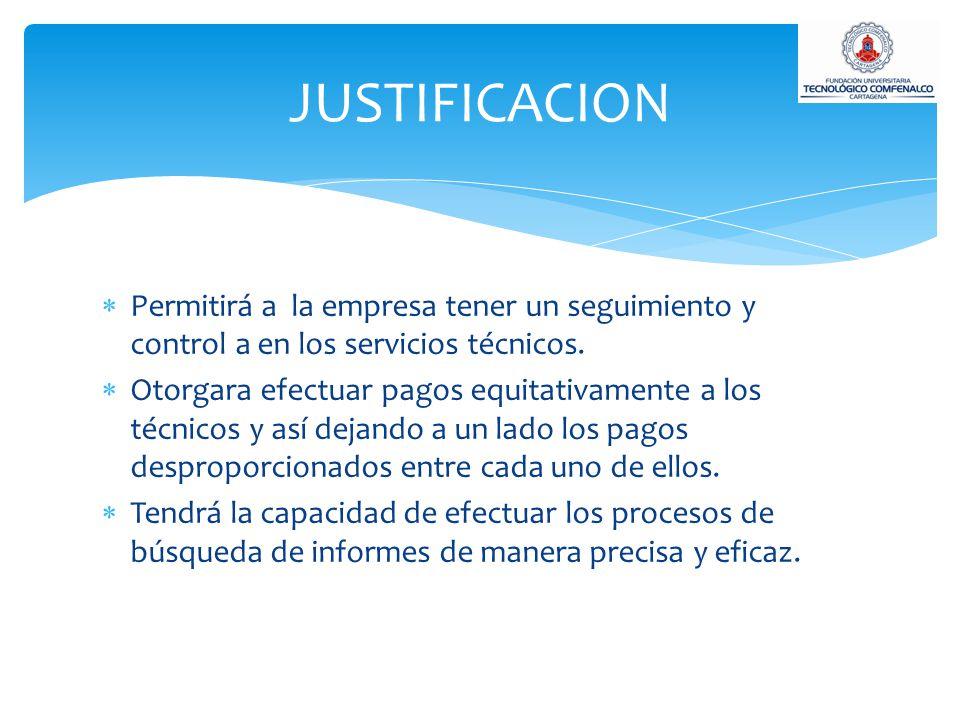 JUSTIFICACION Permitirá a la empresa tener un seguimiento y control a en los servicios técnicos.