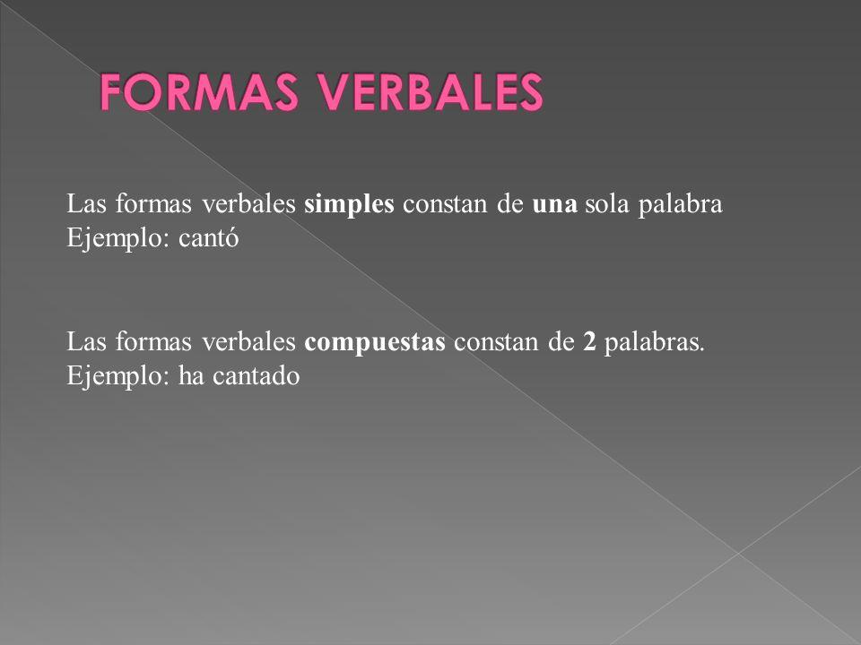 FORMAS VERBALES Las formas verbales simples constan de una sola palabra. Ejemplo: cantó. Las formas verbales compuestas constan de 2 palabras.