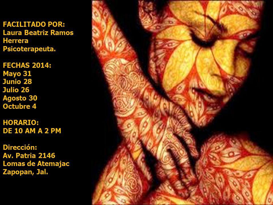 FACILITADO POR: Laura Beatriz Ramos. Herrera. Psicoterapeuta. FECHAS 2014: Mayo 31. Junio 28. Julio 26.