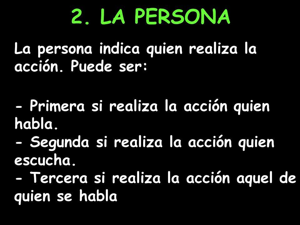 2. LA PERSONA La persona indica quien realiza la acción. Puede ser: