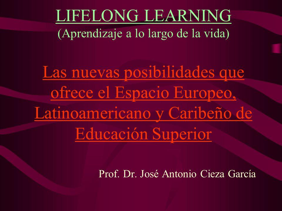 LIFELONG LEARNING (Aprendizaje a lo largo de la vida) Las nuevas posibilidades que ofrece el Espacio Europeo, Latinoamericano y Caribeño de Educación Superior