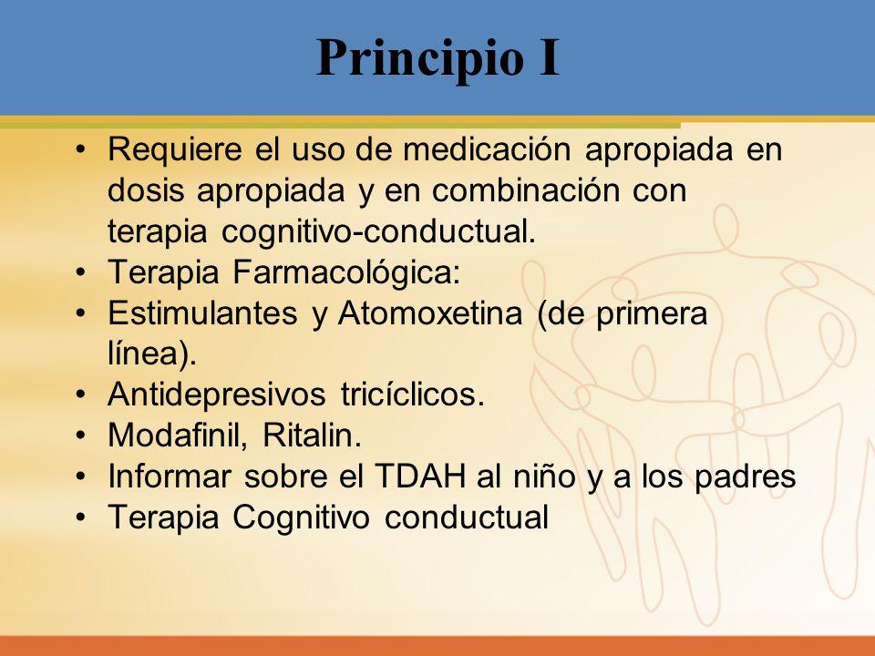 Principio I Requiere el uso de medicación apropiada en dosis apropiada y en combinación con terapia cognitivo-conductual.