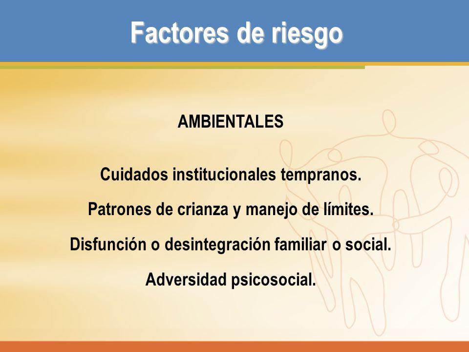 Factores de riesgo AMBIENTALES Cuidados institucionales tempranos.