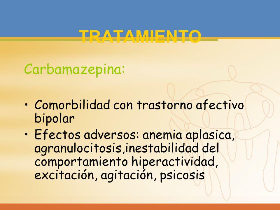 TRATAMIENTO Carbamazepina: Comorbilidad con trastorno afectivo bipolar