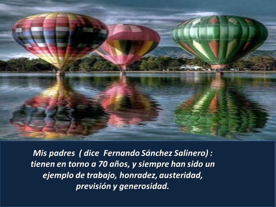 Mis padres ( dice Fernando Sánchez Salinero) : tienen en torno a 70 años, y siempre han sido un ejemplo de trabajo, honradez, austeridad, previsión y generosidad.