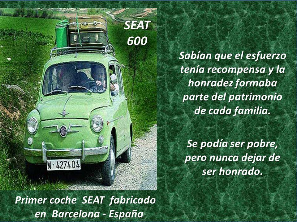SEAT 600. Sabían que el esfuerzo tenía recompensa y la honradez formaba parte del patrimonio de cada familia.