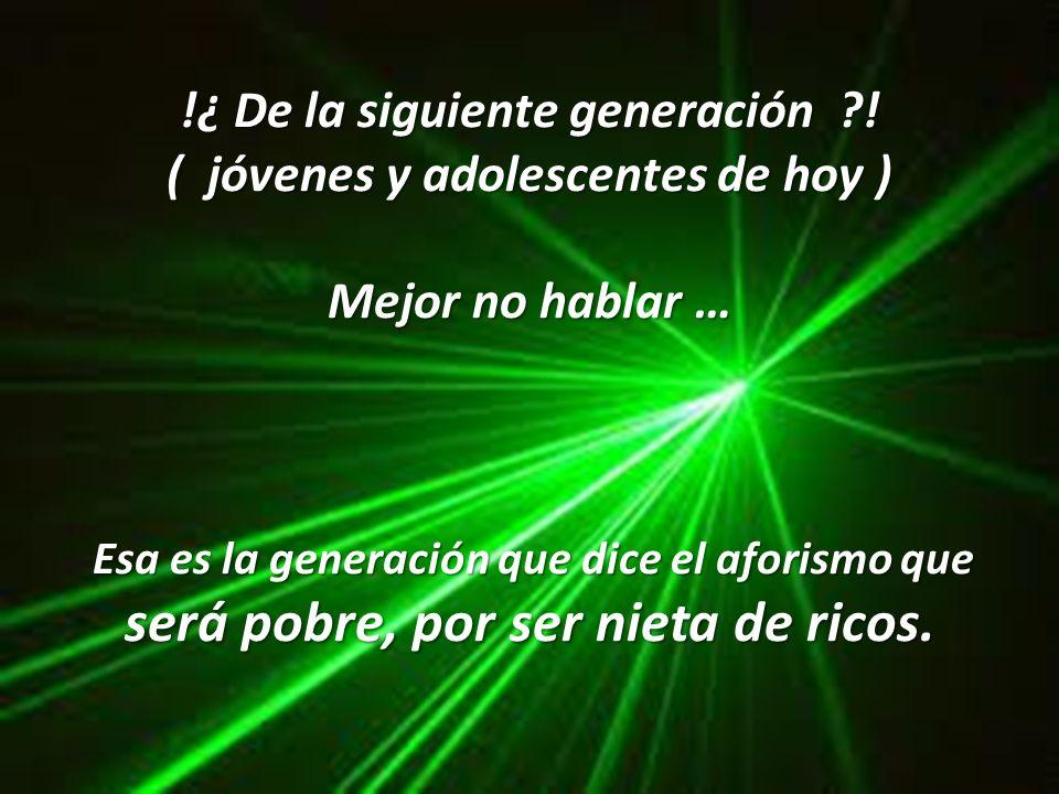 !¿ De la siguiente generación ! ( jóvenes y adolescentes de hoy )