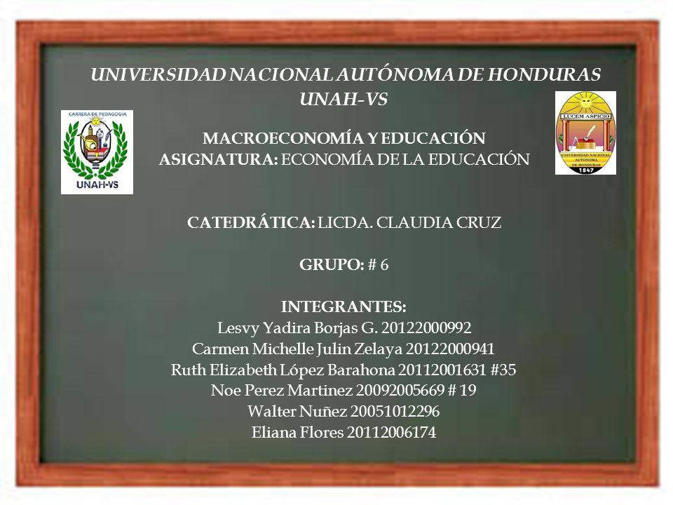 UNAH-VS MACROECONOMÍA Y EDUCACIÓN ASIGNATURA: ECONOMÍA DE LA EDUCACIÓN