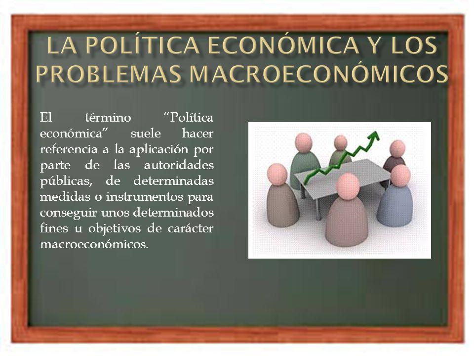 La política económica y los problemas macroeconómicos