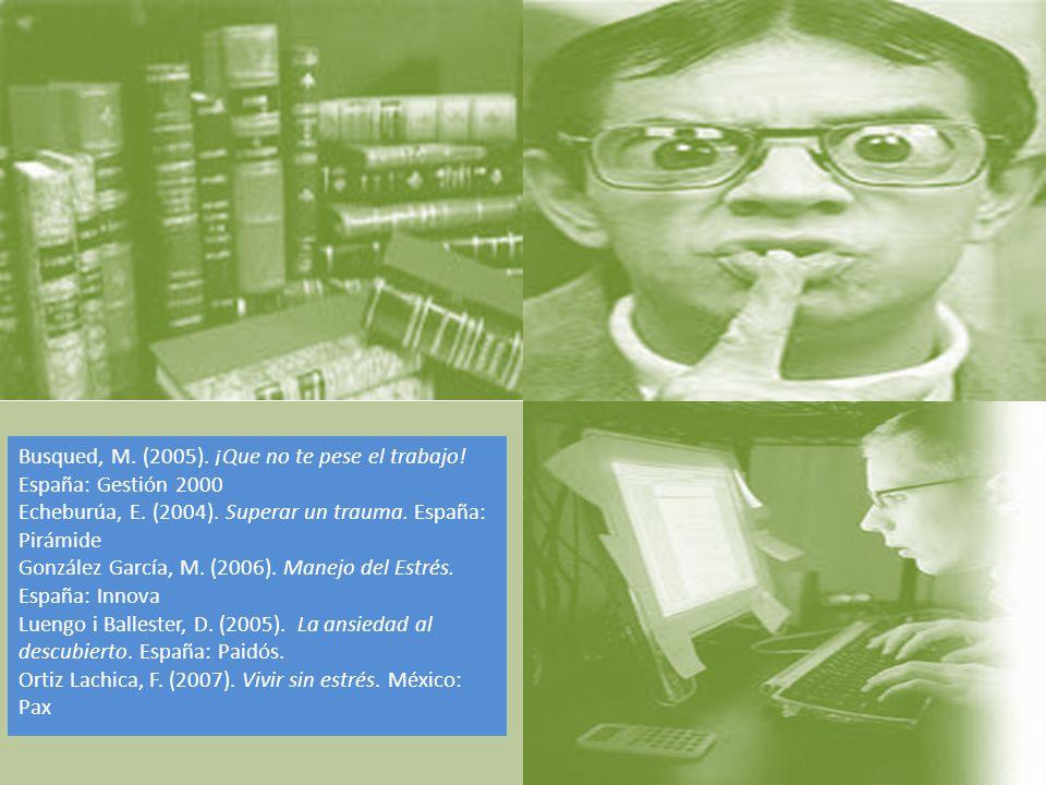 Busqued, M. (2005). ¡Que no te pese el trabajo! España: Gestión 2000
