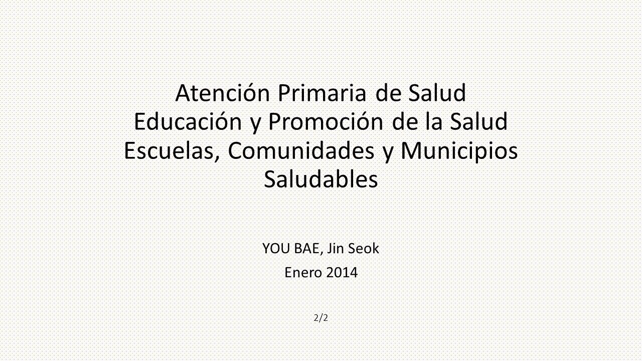 Atención Primaria de Salud Educación y Promoción de la Salud Escuelas, Comunidades y Municipios Saludables