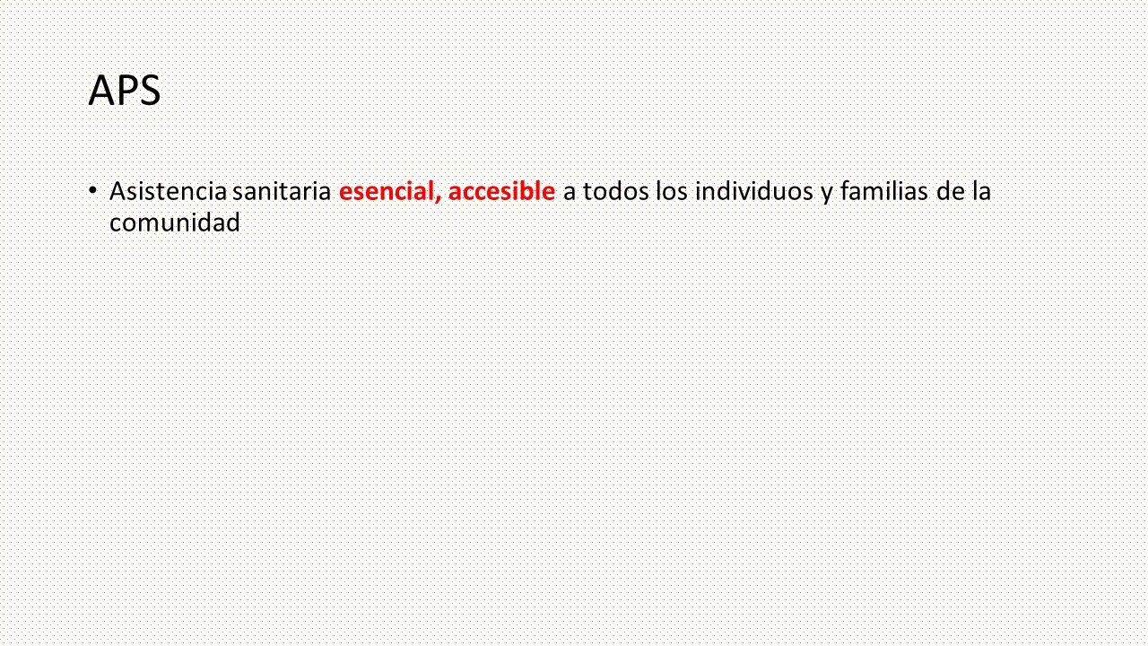 APS Asistencia sanitaria esencial, accesible a todos los individuos y familias de la comunidad