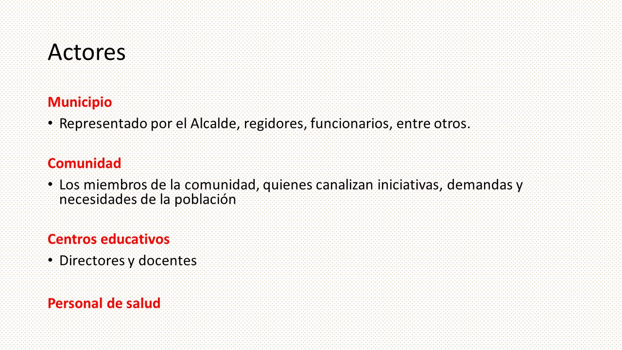 Actores Municipio. Representado por el Alcalde, regidores, funcionarios, entre otros. Comunidad.