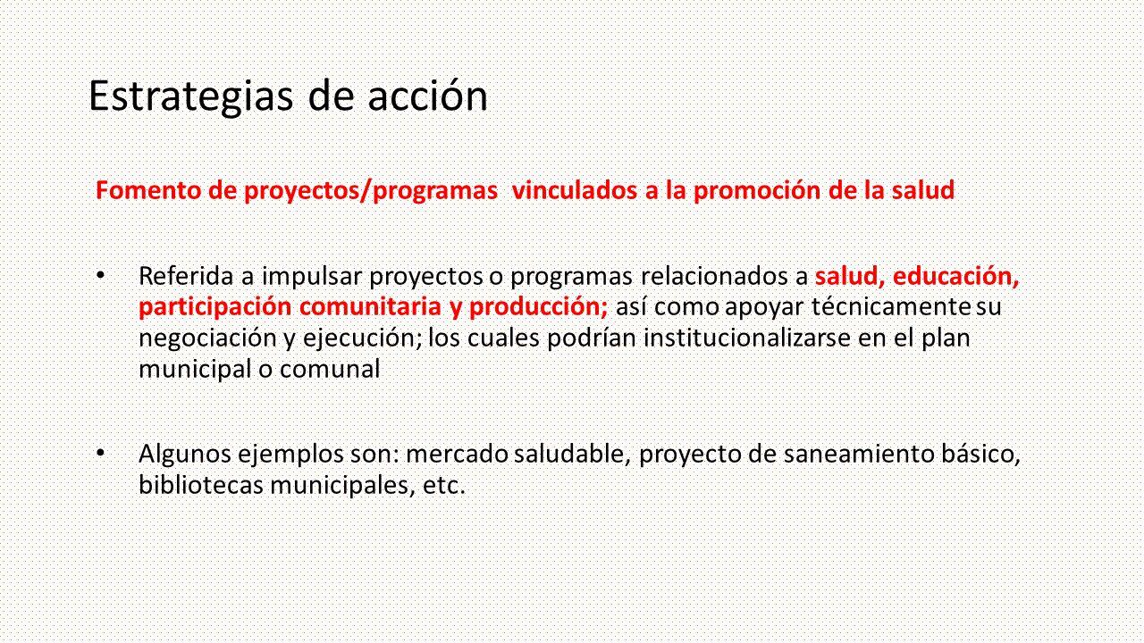 Estrategias de acción Fomento de proyectos/programas vinculados a la promoción de la salud.