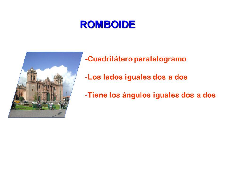 ROMBOIDE -Cuadrilátero paralelogramo Los lados iguales dos a dos